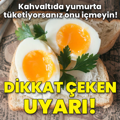 Kahvaltıda yumurta tüketiyorsanız onu içmeyin!