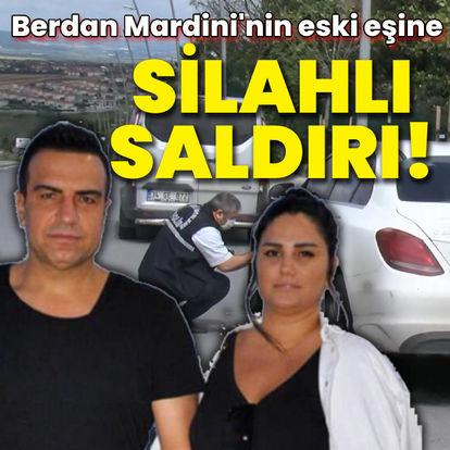 Berdan Mardini'nin eski eşine silahlı saldırı!
