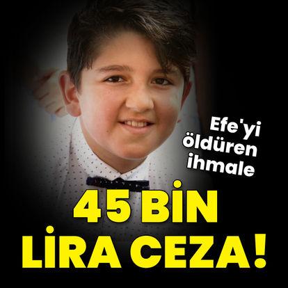 Efe'nin ölümündeki ihmale 45 bin lira ceza!