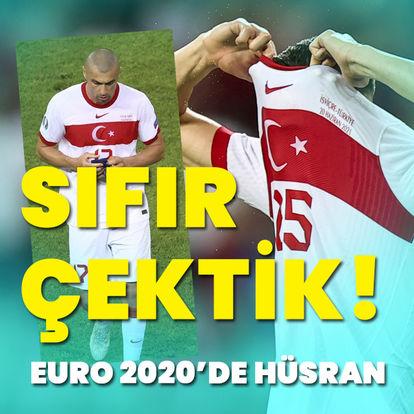 Sıfır çektik! Euro 2020'de hüsran