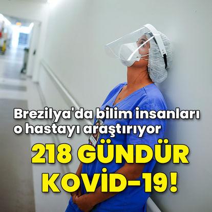 218 gündür Kovid-19'u atlatamadı! Brezilyalı bilim insanları o hastayı araştırıyor