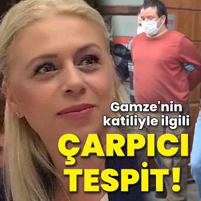 Gamze'nin katiliyle ilgili çarpıcı tespit!