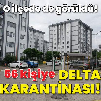 O ilçede de görüldü! 56 kişiye 'Delta' karantinası!