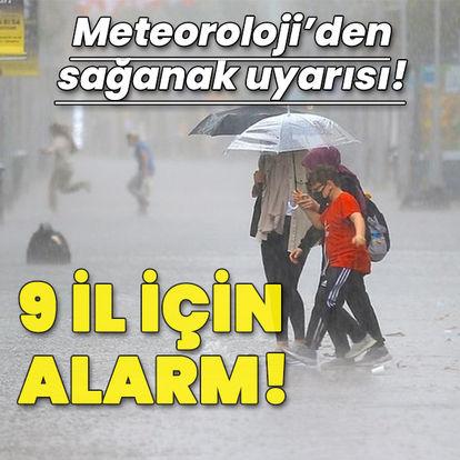 Sağanak yağmur uyarısı! 9 il için alarm!