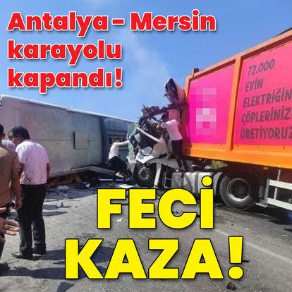 Antalya-Mersin karayolu kapandı! Feci kaza!