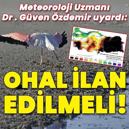 """Kuraklık uyarısı! """"Türkiye'de OHAL ilan  edilmeli"""""""