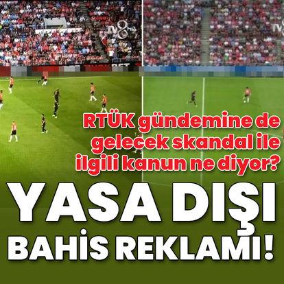 Maç yayınında yasa dışı bahis reklamı