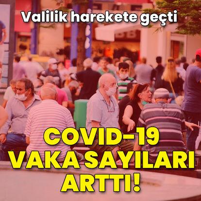 Covid-19 vaka sayıları arttı! Valilik harekete geçti