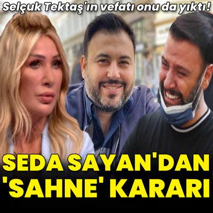 Seda Sayan'dan sahne kararı!