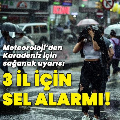 Karadeniz için sağanak uyarısı! 3 il için sel alarmı