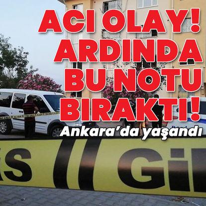 Ankara'da acı olay! Ardından bu notu bıraktı
