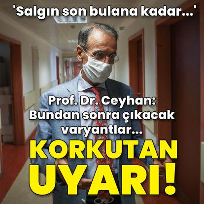 Prof. Dr. Ceyhan'dan korkutan uyarı!