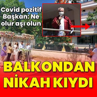 Belediye Başkanı koronaya yakalandı! Evin balkonundan nikah kıydı
