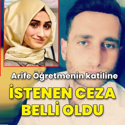 Arife Öğretmenin katiline istenen ceza belli oldu