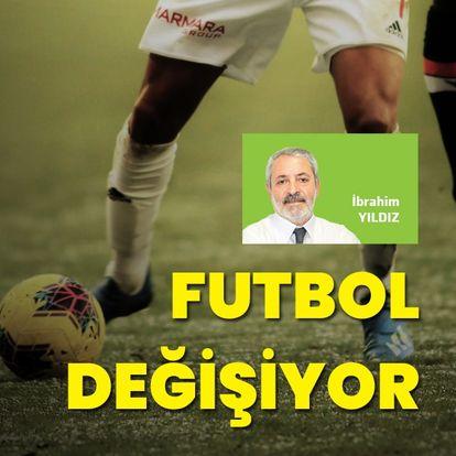 """""""Futbol değişiyor"""""""
