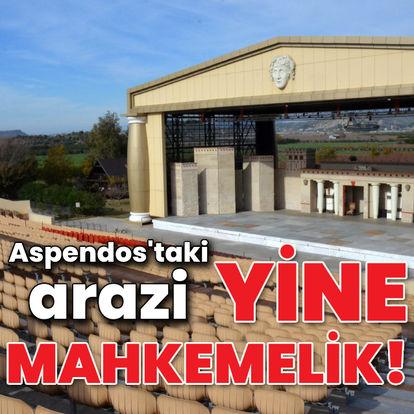 Aspendos'taki arazi yine mahkemelik!