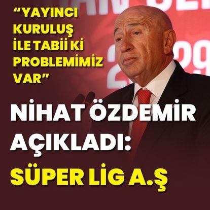 Özdemir açıkladı! Süper Lig AŞ...