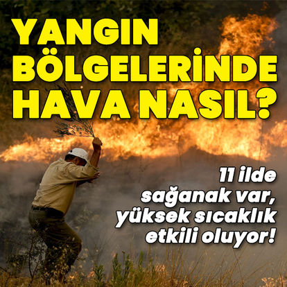 Yangınla boğuşan Akdeniz için korkutan tahmin!