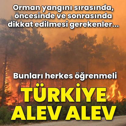 Türkiye alev alev! Bunları herkes öğrenmeli