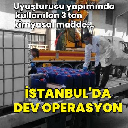 İstanbul'da büyük uyuşturucu operasyonu! Tam 3 ton...