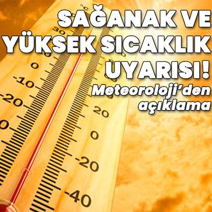 Sağanak ve yüksek sıcaklık uyarısı!