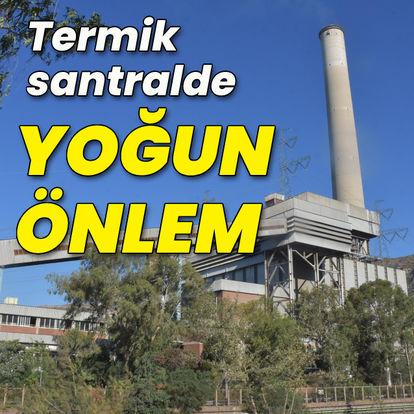 Termik santral için yoğun önlem