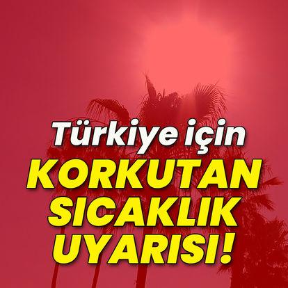 Türkiye için korkutan sıcaklık uyarısı!