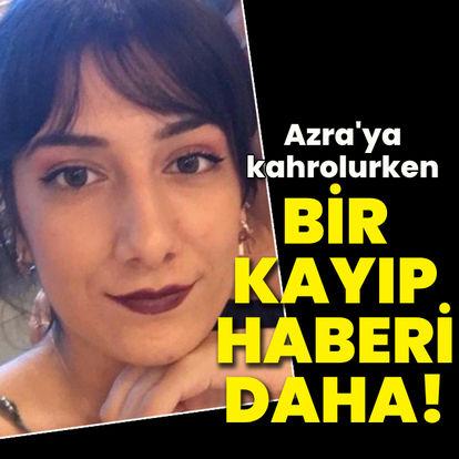 Azra'ya kahrolurken bir kayıp haberi daha!