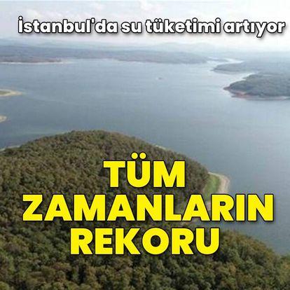 İstanbul'da tüm zamanların en çok suyu tüketildi