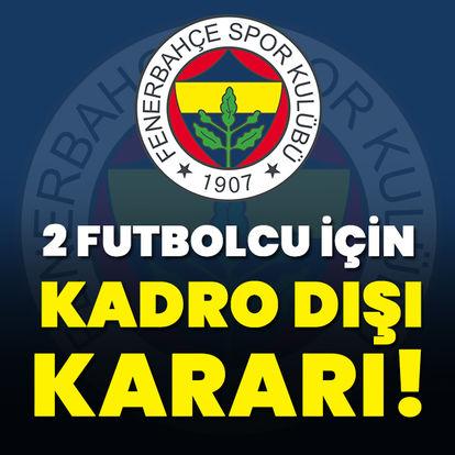 Fenerbahçe'de 2 kadro dışı kararı!