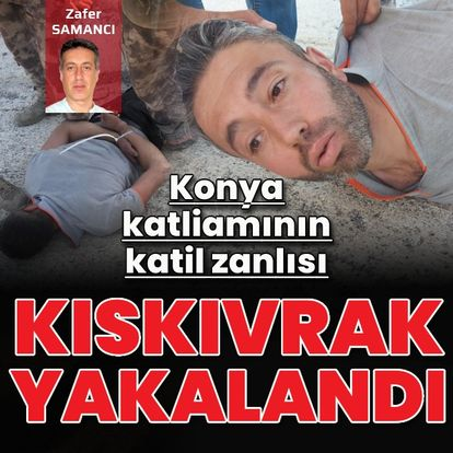 Konya katliamının katil zanlısı yakalandı
