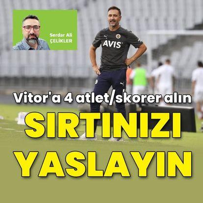 """""""Vitor'a 4 atlet/skorer alın, sırtınızı yaslayın"""""""