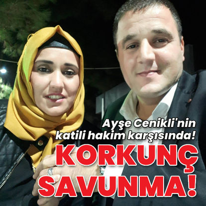Ayşe Cenikli'nin katili hakim karşısında!