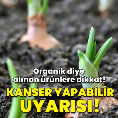 Organik diye alınan ürünlere dikkat! Kanser yapabilir uyarısı!