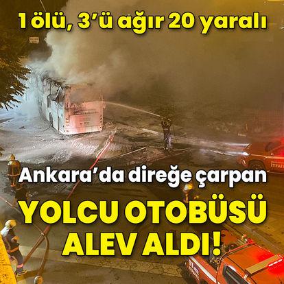 Son dakika! Ankara'da direğe çarpan yolcu otobüsü alev alev yandı: Ölü ve yaralılar var