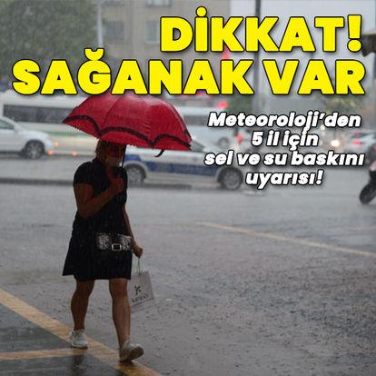 Sağanak yağış uyarısı! 5 il için sel uyarısı