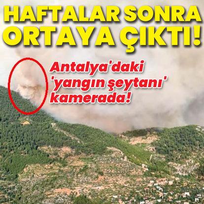 Antalya'daki 'yangın şeytanı' kamerada!