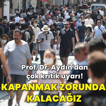Prof. Dr. Aydın'dan kritik uyarı! Kapanmak zorunda kalacağız