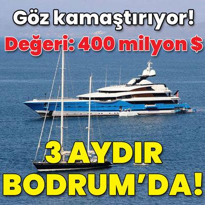 Göz kamaştırıyor! Değeri 400 milyon $ Üç aydır Bodrum'da!