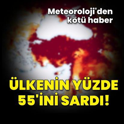 Meteoroloji'den kötü haber! Türkiye'nin yüzde 55'i!
