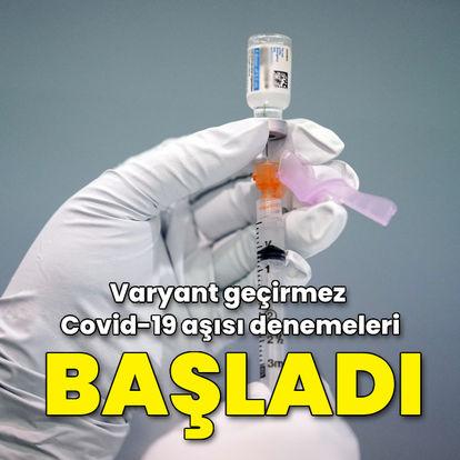 Varyant geçirmez Covid-19 aşısı denemeleri başladı