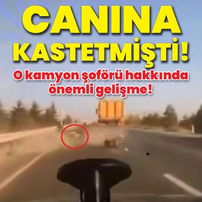 O kamyon şoförü hakkında önemli gelişme!