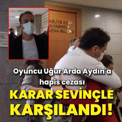 Uğur Arda Aydın'a hapis şoku!