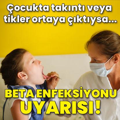 Beta enfeksiyonu uyarısı! Çocukta takıntı veya tikler ortaya çıktıysa...