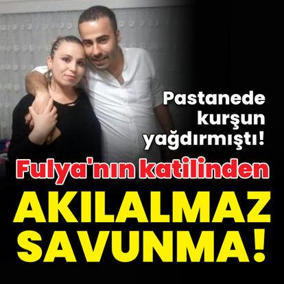 Fulya'nın katilinden akılalmaz savunma!