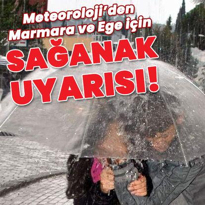Marmara ve Ege için kuvvetli sağanak uyarısı