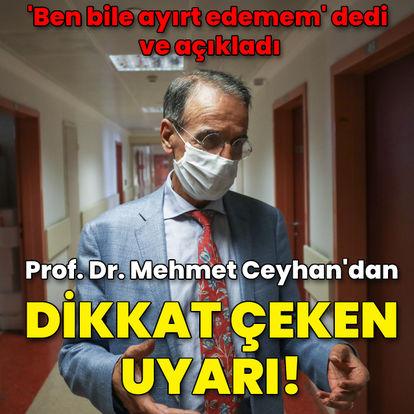 Prof. Dr. Ceyhan'dan dikkat çeken uyarı!