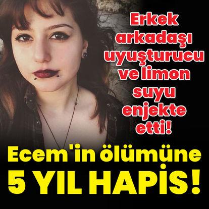 Liseli Ecem'in ölümüne 5 yıl 4 ay hapis!