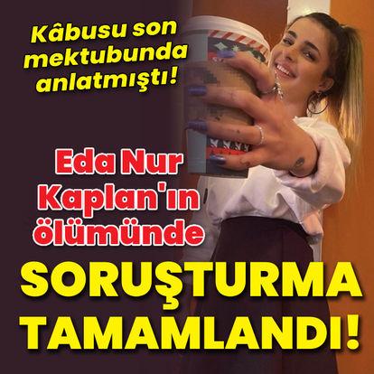 Eda Nur Kaplan'ın ölümünde soruşturma tamamlandı!