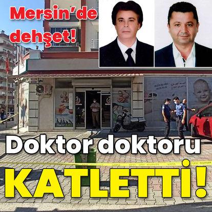 Mersin'de dehşet! Doktor doktoru öldürdü!
